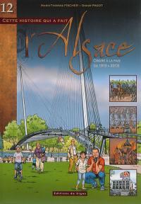 Cette histoire qui a fait l'Alsace. Vol. 12. Croire à la paix (de 1919 à 2013)