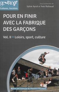 Pour en finir avec la fabrique des garçons. Volume 2, Loisirs, sport, culture