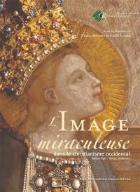 L'image miraculeuse dans le christianisme occidental (XIVe-XVIIe siècles)