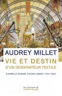 Vie et destin d'un dessinateur textile d'après le journal d'Henri Lebert (1794-1862)