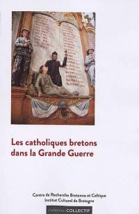 Les catholiques bretons dans la Grande Guerre : actes du colloque de Sainte-Anne-d'Auray (14-15 octobre 2016)
