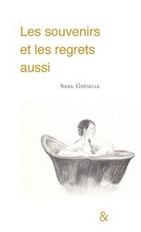 Les souvenirs et les regrets aussi