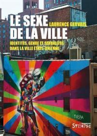 Le sexe de la ville : identités, genre et sexualité dans la ville états-unienne