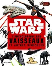 Star Wars : l'encyclopédie des vaisseaux et autres véhicules