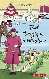 Sa Majesté mène l'enquête. Volume 1, Bal tragique à Windsor