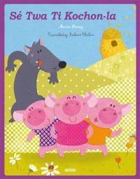 Les trois petits cochons = Sé twa ti kochon-la