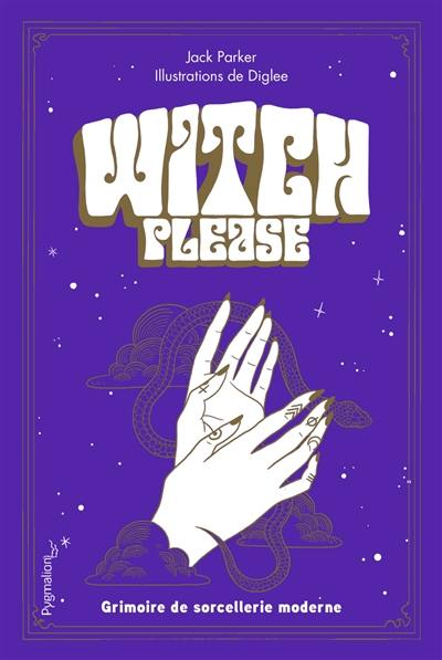 Witch, please : grimoire de sorcellerie moderne