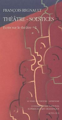 Ecrits sur le théâtre. Volume 2, Théâtre-solstices