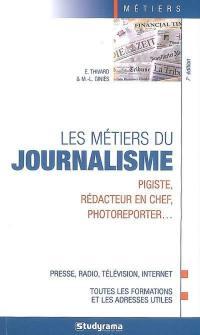 Les métiers du journalisme : pigiste, rédacteur en chef, photoreporter... : presse, radio, télévision, Internet