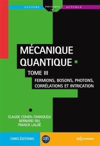 Mécanique quantique. Volume 3, Fermions, bosons, photons, corrélations et intrication