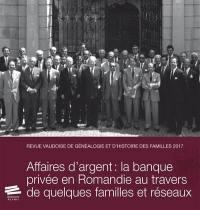 Revue vaudoise de généalogie et d'histoire des familles. n° 2017, Affaires d'argent