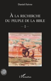 A la recherche du peuple de la Bible. Volume 1,