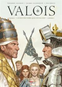 Valois. Volume 2, Si Deus pro nobis, quis contra nos ?