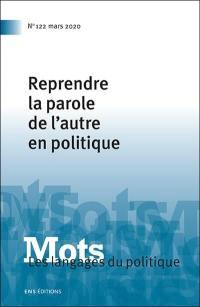 Mots : les langages du politique. n° 122, Reprendre la parole de l'autre en politique
