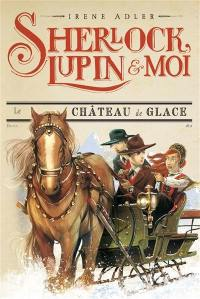 Sherlock, Lupin & moi. Volume 5, Le château de glace