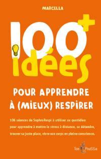 100 idées+ pour apprendre à (mieux) respirer