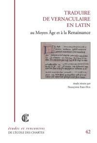 Traduire de vernaculaire en latin au Moyen Age et à la Renaissance