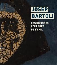 Josep Bartoli : les sombres couleurs de l'exil