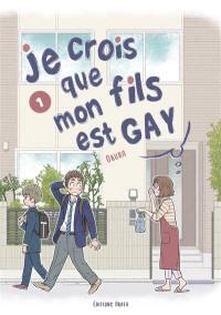 Je crois que mon fils est gay. Volume 1,