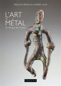 L'art du métal en Afrique de l'Ouest