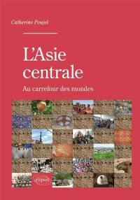 L'Asie centrale : au carrefour des mondes