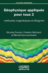 Géophysique appliquée pour tous. Volume 2, Méthodes magnétiques et Slingram