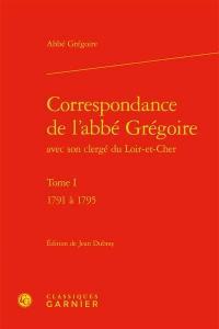 Correspondance de l'abbé Grégoire avec son clergé du Loir-et-Cher. Volume 1, 1791 à 1795
