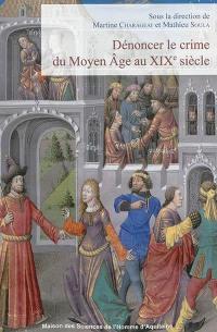 Dénoncer le crime du Moyen Age au XIXe siècle