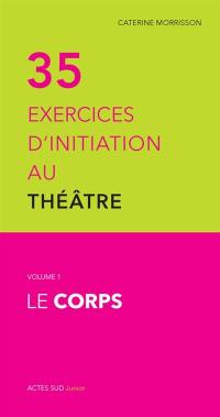 35 exercices d'initiation au théâtre. Volume 1, Le corps