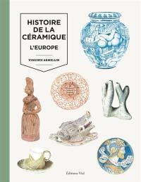 Histoire de la céramique. Volume 2, L'Europe, du Moyen Age à nos jours