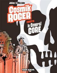 Cosmik Roger. Volume 3, Cosmik Roger contre le général Gore