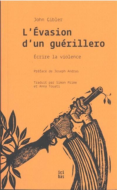 L'évasion d'un guérillero : écrire la violence