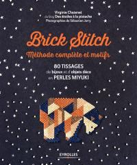 Brick stitch : méthode complète et motifs : 80 tissages de bijoux et d'objets déco en perles miyuki