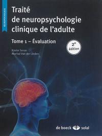 Traité de neuropsychologie clinique de l'adulte. Volume 1, Evaluation