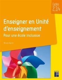 Enseigner en unité d'enseignement : pour une école inclusive : cycles 2, 3, 4