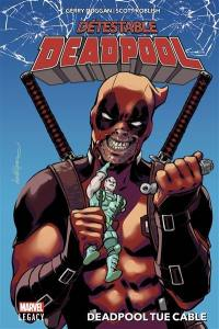 Détestable Deadpool. Volume 1, Deadpool tue Cable