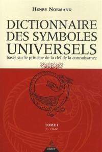 Dictionnaire des symboles universels. Volume 1, A-Chapelet