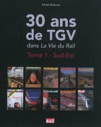 30 ans de TGV dans La vie du rail. Volume 1, Sud-Est