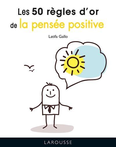 Les 50 règles d'or de la pensée positive