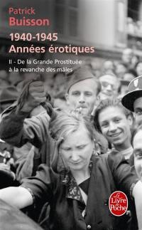 1940-1945. Volume 2, De la grande prostituée à la revanche des mâles
