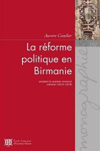 La réforme politique en Birmanie pendant le premier moment colonial (1819-1878)