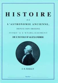 Histoire de l'astronomie ancienne, depuis son origine jusqu'à l'établissement de l'Ecole d'Alexandrie