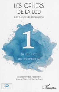 Cahiers de la LCD (Les). n° 1, La ville face aux discriminations