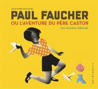 Paul Faucher ou L'aventure du Père Castor : une révolution éditoriale