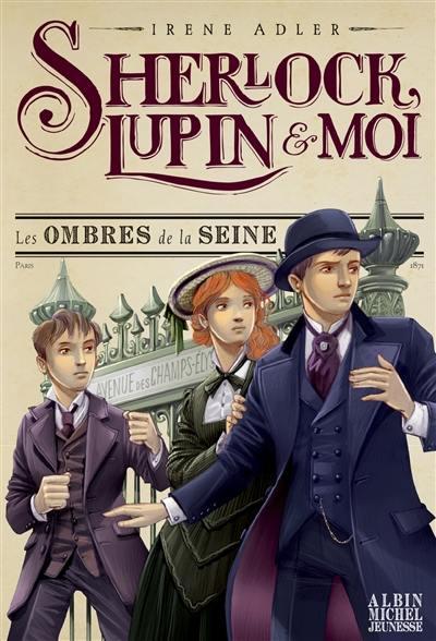 Sherlock, Lupin & moi. Volume 6, Les ombres de la Seine
