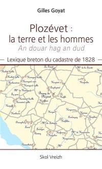 Plozévet : la terre et les hommes : lexique breton du cadastre de 1828. Plozévet : an douar hag an dud