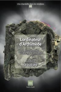 L'ordinateur d'Archimède. Volume 2, Anticythère ou Le naufrage d'un mythe