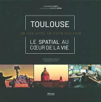 Toulouse, le spatial au coeur de la vie