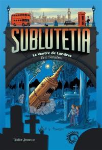 Sublutetia. Volume 3, Le ventre de Londres