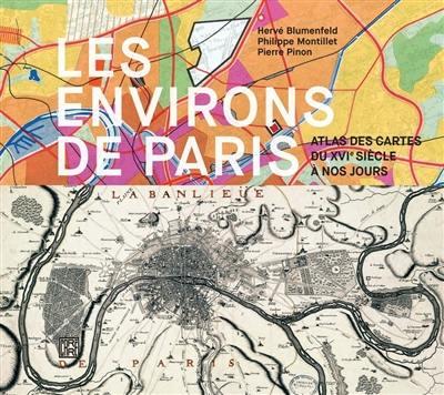 Les environs de Paris : atlas des cartes du XVIe siècle à nos jours